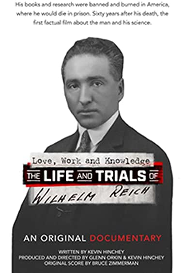 Watch Love, Work and Knowledge: The Life and Trials of Wilhelm Reich Online